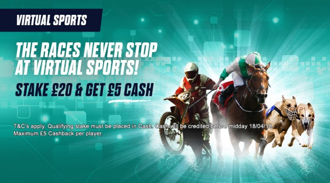 Get £5 CASH when you stake £20 on Virtual Sports